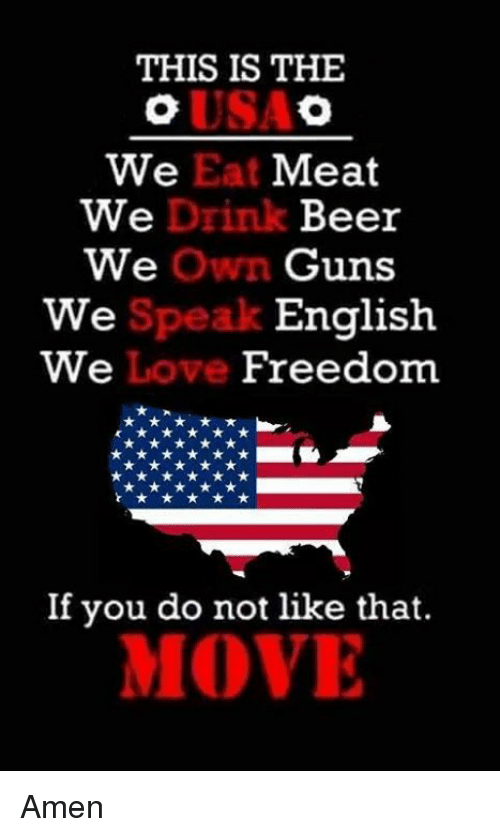 eating meat: THIS IS THE  We Eat Meat  We  Drink Beer  we Own Guns  English  We  We  Freedom  If you do not like that.  MOVE Amen