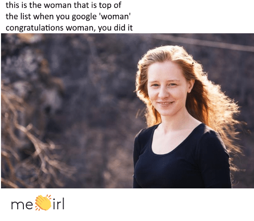 Google, Congratulations, and List: this is the woman that is top of  the list when you google 'woman'  congratulations woman, you did it me👏irl