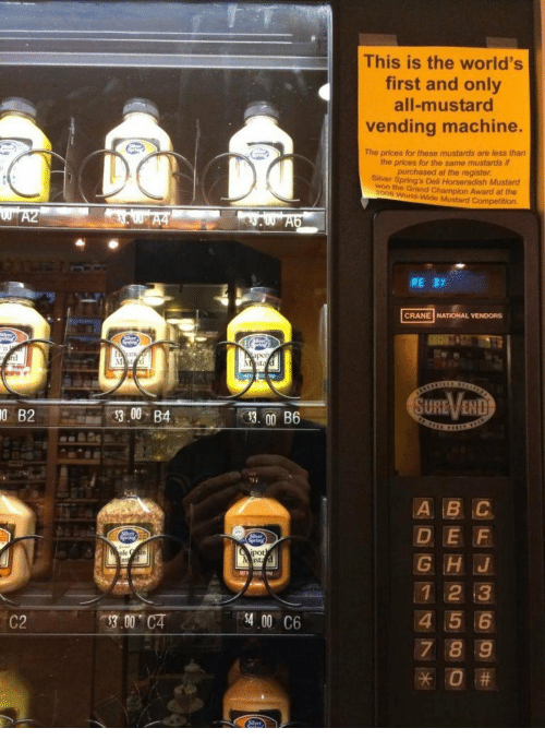 5 6 7 8: This is the world's  first and only  all-mustard  vending machine.  The prices for these mustards are less than  the prices for the same mustards if  purchased at the register  Siiver Spring's Deli Horseradish Mustard  won the Grand Champion Award at the  2008 World-Wide Mustard Competition.  RE2t  CRANE NATIONAL VENDORS  SURE、/END  0  B2  300 B4  D E F  G HJ  1 2 3  4 5 6  7 8 9  pot  LIS  C2  3.00 CA  400 C6