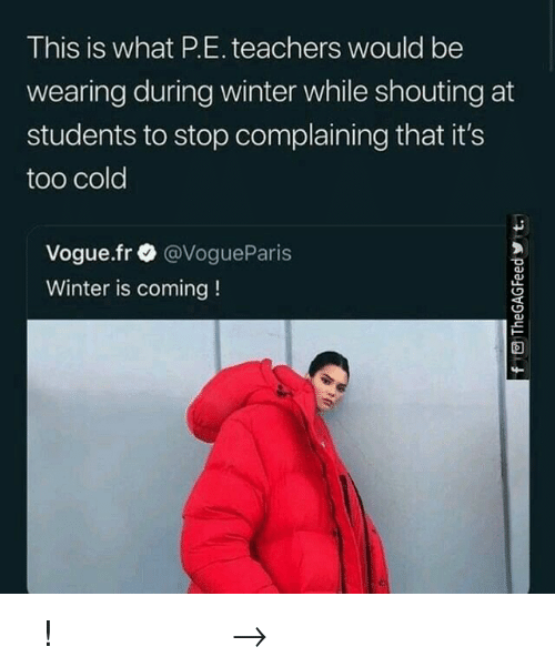 Winter Is: This is what P.E. teachers would be  wearing during winter while shouting at  students to stop complaining that it's  too cold  Vogue.fr @VogueParis  Winter is coming! 𝘍𝘰𝘭𝘭𝘰𝘸 𝘮𝘺 𝘗𝘪𝘯𝘵𝘦𝘳𝘦𝘴𝘵! → 𝘤𝘩𝘦𝘳𝘳𝘺𝘩𝘢𝘪𝘳𝘦𝘥