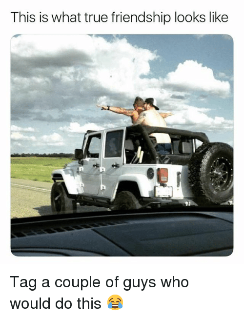 Memes, True, and Friendship: This is what true friendship looks like Tag a couple of guys who would do this 😂