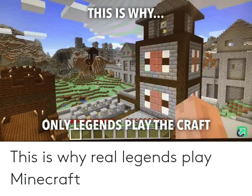 Play Minecraft: THIS IS WHY...  ONLY LEGENDS PLAY THE CRAFT This is why real legends play Minecraft