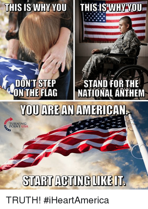 Memes, National Anthem, and American: THIS IS WHYYOU  | THISİSWHİVOU.  DON'T STEPSTAND FOR THE  ONTHEFLAG |NATIONAL ANTHEM  YOU ARE AN AMERICAN  RNING  INT USA  START ACTING LIKEIT TRUTH! #iHeartAmerica