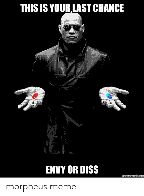 Morpheus Meme: THIS IS YOUR LAST CHANCE  ENVY OR DISS  memecrunch.com morpheus meme