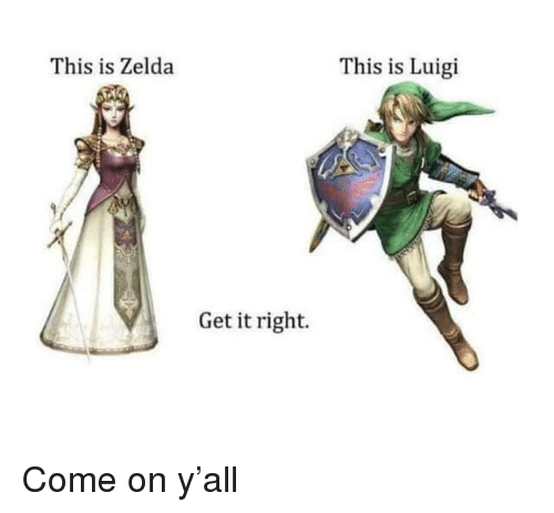 Zelda, Luigi, and This: This is Zelda  This is Luigi  Get it right. Come on y'all