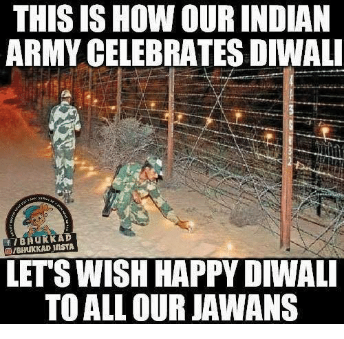 Memes, Army, and Happy: THIS ISHOW OUR INDIAN  ARMY CELEBRATES DIWALI  f InsTA  LETS WISH HAPPY DIWALI  TO ALL OUR JAWANS