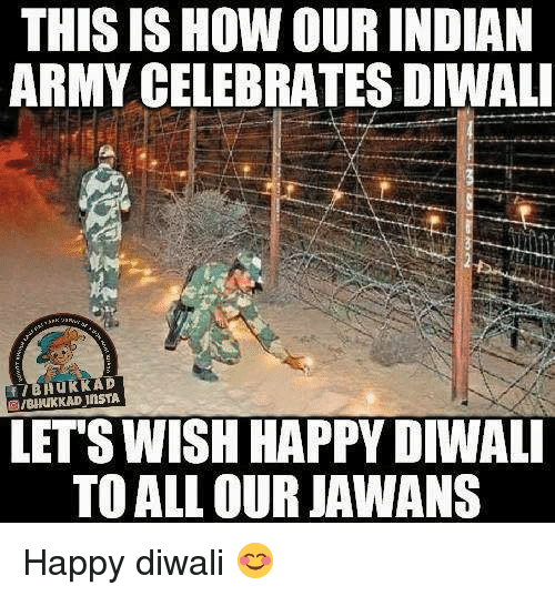 Memes, Army, and Happy: THIS ISHOW OUR INDIAN  ARMY CELEBRATES DIWALI  f InsTA  LETS WISH HAPPY DIWALI  TO ALL OUR JAWANS Happy diwali 😊
