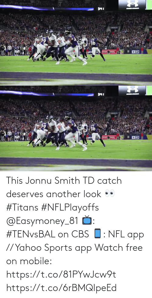 another: This Jonnu Smith TD catch deserves another look 👀 #Titans #NFLPlayoffs @Easymoney_81  📺: #TENvsBAL on CBS 📱: NFL app // Yahoo Sports app Watch free on mobile: https://t.co/81PYwJcw9t https://t.co/6rBMQIpeEd