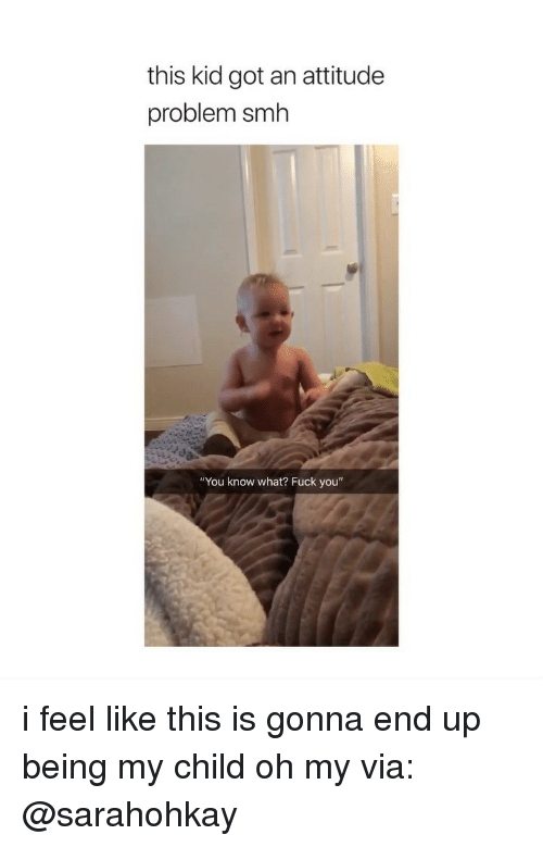 """Fuck You, Smh, and Fuck: this kid got an attitude  problem smh  """"You know what? Fuck you"""" i feel like this is gonna end up being my child oh my via: @sarahohkay"""