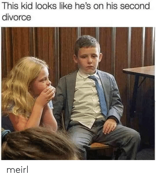 Divorce, MeIRL, and Kid: This kid looks like he's on his second  divorce meirl