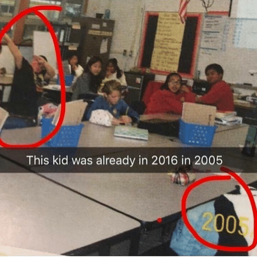 Kid, This, and  Already: This kid was already in 2016 in 2005  2005