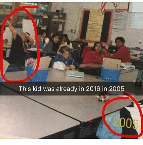 Kid, This, and Kidding: This kid was already in 2016 in 2005