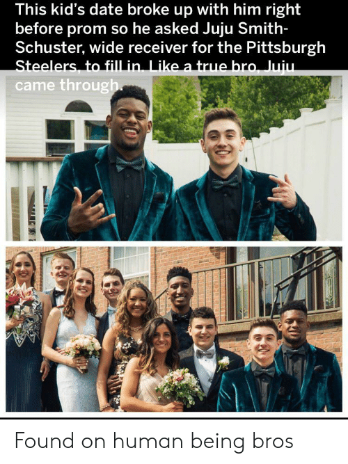 Pittsburgh Steelers, True, and Date: This kid's date broke up with him right  before prom so he asked Juju Smith-  Schuster, wide receiver for the Pittsburgh  Steelers, to fill in. Like a true bro, Juiu.  came through Found on human being bros