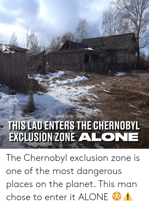 Most Dangerous: THIS LAD ENTERS THE CHERNOBYL  EXCLUSION ZONE ALONE The Chernobyl exclusion zone is one of the most dangerous places on the planet. This man chose to enter it ALONE 😳⚠️