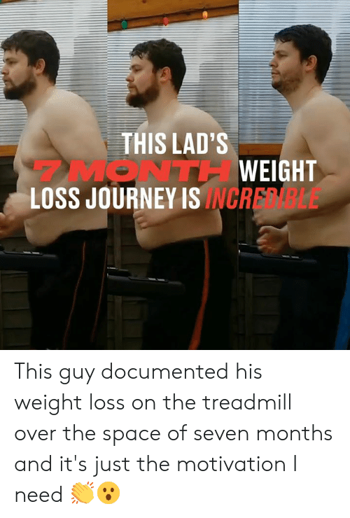 weight loss: THIS LAD'S  MONTHWEIGHT  LOSS JOURNEY ISINCRELE This guy documented his weight loss on the treadmill over the space of seven months and it's just the motivation I need 👏😮