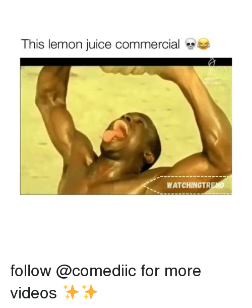Juice, Memes, and Videos: This lemon juice commercial  WATCHINGTR follow @comediic for more videos ✨✨