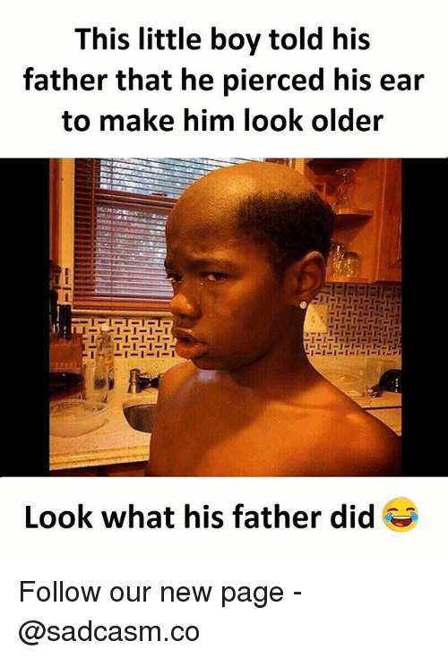 earing: This little boy told his  father that he pierced his ear  to make him look older  Look what his father did Follow our new page - @sadcasm.co