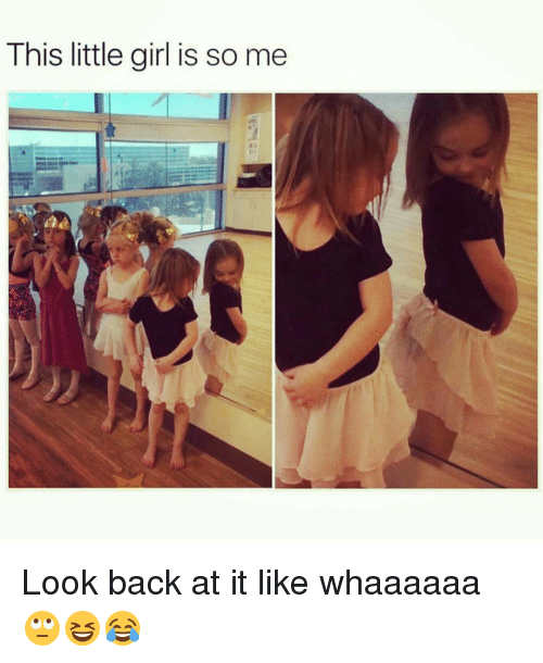 This Little Girl Is So Me Look Back At It Like Whaaaaaa Meme On Esmemes Com