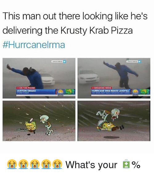Draked: This man out there looking like he's  delivering the Krusty Krab Pizza  #Hurrcanelrma  ON THE PHONE  JUSTON DRAKE  BREAKINO NEWS  HURRICANE IRMA MAKES LANDFALL,  HEAVY RAN&TORNADOES LASH PLORDOA OOAY 😭😭😭😭😭 What's your 🔋%
