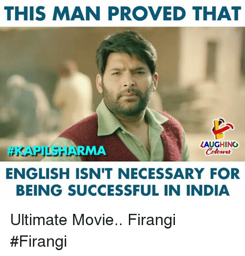 India, Movie, and English: THIS MAN PROVED THAT  #KAPILSHARMA  LAUGHING  Colowrs  ENGLISH ISN'T NECESSARY FOR  BEING SUCCESSFUL IN INDIA Ultimate Movie.. Firangi #Firangi