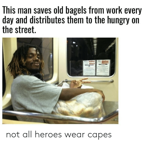 Hungry, Work, and Heroes: This man saves old bagels from work every  day and distributes them to the hungry on  the street. not all heroes wear capes