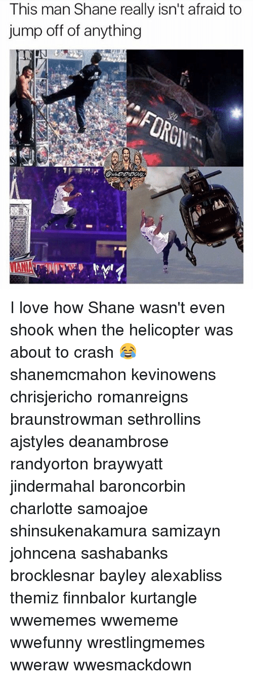 jumps off: This man Shane really isn't afraid to  jump off of anything I love how Shane wasn't even shook when the helicopter was about to crash 😂 shanemcmahon kevinowens chrisjericho romanreigns braunstrowman sethrollins ajstyles deanambrose randyorton braywyatt jindermahal baroncorbin charlotte samoajoe shinsukenakamura samizayn johncena sashabanks brocklesnar bayley alexabliss themiz finnbalor kurtangle wwememes wwememe wwefunny wrestlingmemes wweraw wwesmackdown