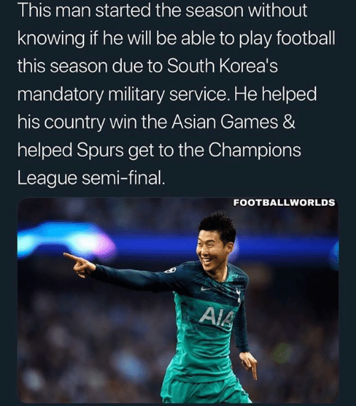 Asian, Football, and Memes: This man started the season without  knowing if he will be able to play football  this season due to South Korea's  mandatory military service. He helped  his country win the Asian Games &  helped Spurs get to the Champions  League semi-final  FOOTBALLWORLDS
