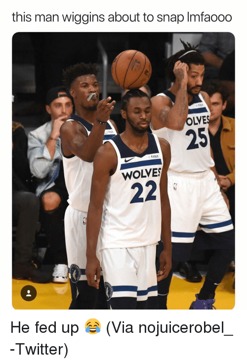 wiggins: this man wiggins about to snap Imfaooo  OLVE  25  fitbit  WOLVES He fed up 😂 (Via ‪nojuicerobel_ ‬-Twitter)