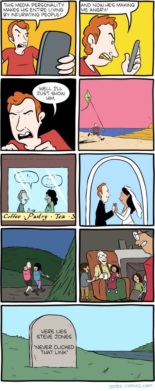 Coffee, Link, and Angry: THIS MEDIA PERSONALITY  MAKES HIS ENTIRE LIVING  BY INFURIATING PEOPLE!  AND NOW HE'S MAKING  ME ANGRY  WELL I'LL  JUST SHOW  HIM.  Coffee Pastry Tea  HERE LIES  STEVE JONES  NEVER CLICKED  THAT LINK  smbc-comics.com