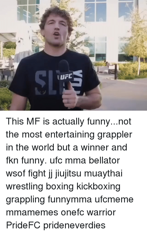 Boxing, Funny, and Memes: This MF is actually funny...not the most entertaining grappler in the world but a winner and fkn funny. ufc mma bellator wsof fight jj jiujitsu muaythai wrestling boxing kickboxing grappling funnymma ufcmeme mmamemes onefc warrior PrideFC prideneverdies