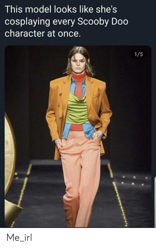 Scooby Doo, Irl, and Me IRL: This model looks like she's  cosplaying every Scooby Doo  character at once.  1/5 Me_irl