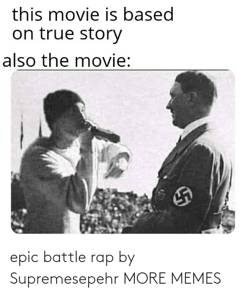 Rap: this movie is based  on true story  also the movie: epic battle rap by Supremesepehr MORE MEMES