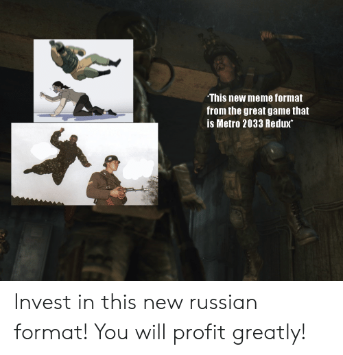 metro 2033: This new meme format  from the great game that  is Metro 2033 Redux Invest in this new russian format! You will profit greatly!