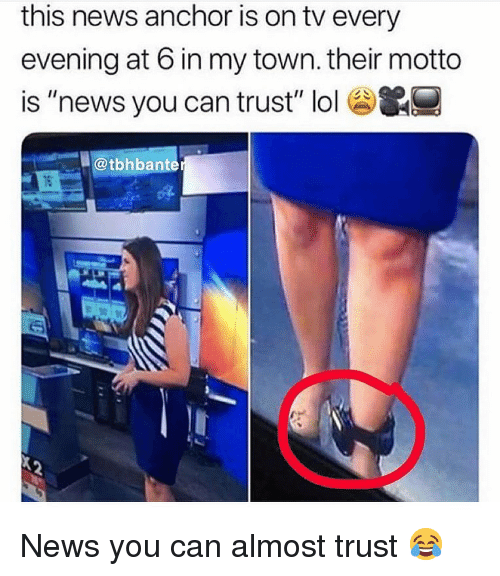 """motto: this news anchor is on tv every  evening at 6 in my town. their motto  is """"news you can trust"""" lol&  @tbhbante News you can almost trust 😂"""