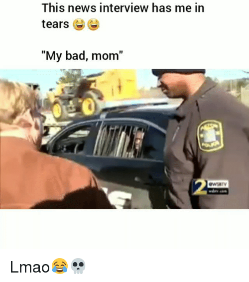 """Bad, Funny, and Lmao: This news interview has me in  tears 6  """"My bad, mom""""  t o Lmao😂💀"""