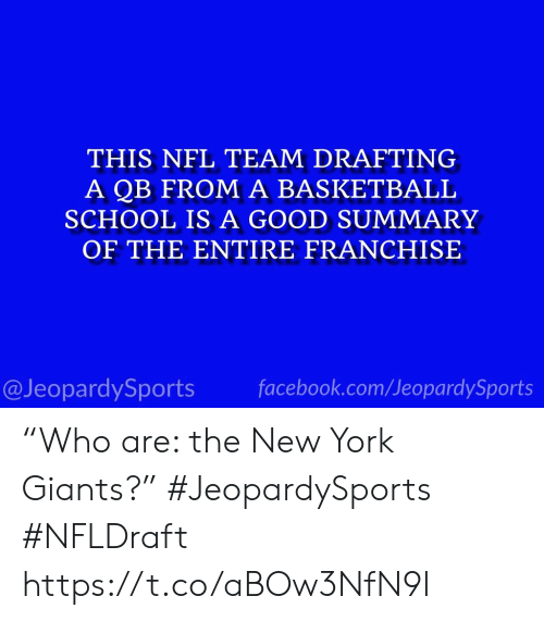 "Basketball, Facebook, and New York: THIS NFL TEAM DRAFTING  A QB FROM A BASKETBALL  SCHOOL IS A GOOD SUMMARY  OF THE ENTIRE FRANCHISE  @JeopardySports facebook.com/JeopardySports ""Who are: the New York Giants?"" #JeopardySports #NFLDraft https://t.co/aBOw3NfN9I"