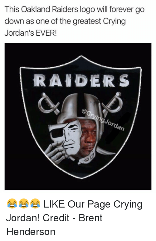 Crying, Jordans, and Nfl: This Oakland Raiders logo will forever go  down as one of the greatest Crying  Jordan's EVER!  RAIDERS  orgy.  an 😂😂😂  LIKE Our Page Crying Jordan!  Credit - Brent Henderson
