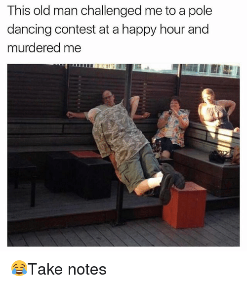 Dancing, Memes, and Old Man: This old man challenged me to a pole  dancing contest at a happy hour and  murdered me 😂Take notes