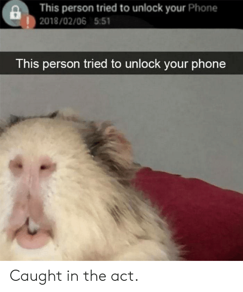 Phone, Act, and Person: This person tried to unlock your Phone   2018/02/06 5:51  This person tried to unlock your phone Caught in the act.