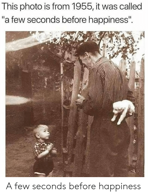 "Happiness, Photo, and This: This photo is from 1955, it was called  ""a few seconds before happiness""  .14 A few seconds before happiness"
