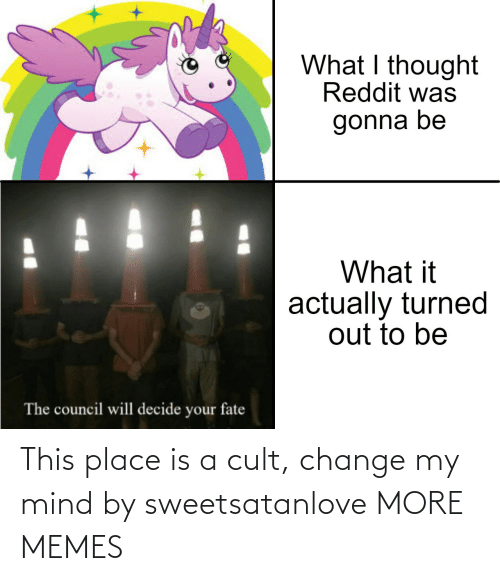 Mind: This place is a cult, change my mind by sweetsatanlove MORE MEMES
