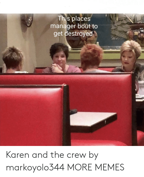 The Crew: This places  manager bout to  get destroyed Karen and the crew by markoyolo344 MORE MEMES