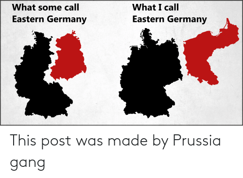 Prussia: This post was made by Prussia gang