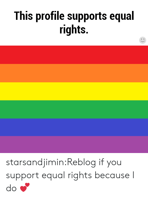 Tumblr, Blog, and Com: This profile supports equal  rights. starsandjimin:Reblog if you support equal rights because I do 💕