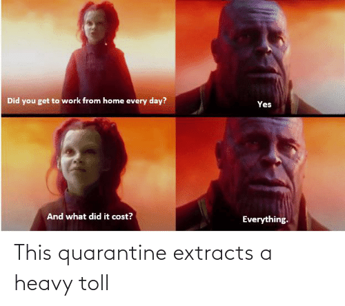 toll: This quarantine extracts a heavy toll
