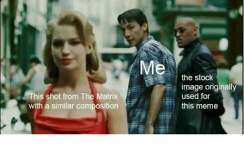 The Matrix: This shot from The Matrix  with a similar composition  the stock  image originally  used for  this meme