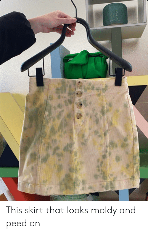 peed: This skirt that looks moldy and peed on