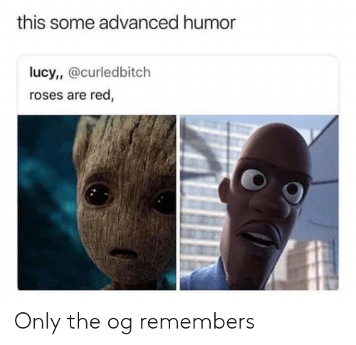 Reddit, Lucy, and Red: this some advanced humor  lucy,, @curledbitch  roses are red, Only the og remembers