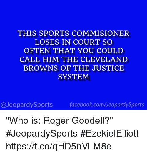 """Goodell: THIS SPORTS COMMISIONER  LOSES IN COURT SO  OFTEN THAT YOU COULD  CALL HIM THE CLEVELAND  BROWNS OF THE JUSTICE  SYSTEM  @JeopardySports facebook.com/JeopardySports """"Who is: Roger Goodell?"""" #JeopardySports #EzekielElliott https://t.co/qHD5nVLM8e"""