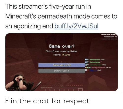 Omg, Respect, and Run: This streamer's five-year run in  Minecraft's permadeath mode comes to  an agonizing end buff.ly/2VwJSul  Gane over!  PhiLzn was slain by Spider  Score: 761246  OMG  Oh no.  OMG  Delete uorld  93 F in the chat for respect